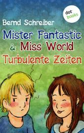 Mister Fantastic & Miss World - Band 2: Turbulente Zeiten: Roman