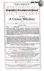 The Great Historical, Geographical, Genealogical and Poetical Dictionary; Being a Curious Miscellany of Sacred and Prophane History ... Collected from the Best Historians, Chronologers and Lexicographers ... But More Especially Out of Lewis Morery, D.D. His Eighth Edition Corrected and Enlarged by Monsieur Le Clerc ... The First[-second] Volume