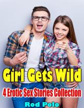 Girl Gets Wild: 4 Erotic Sex Stories Collection