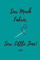 Sew Much Fabric, Sew Little Time! 2019
