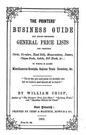 The Printers' Business Guide and Ready-reckoned General Price Lists: For Printing Cards, Circulars, Hand Bills, Memorandums, Posters, Cheque Books, Labels, Bill Heads, &c. : to which is Added Miscellaneous Receipts, Copious Trade Directory, &c