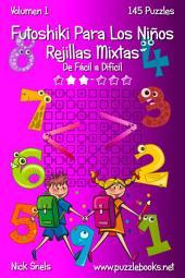 Futoshiki Para Los Niños Rejillas Mixtas - De Fácil a Difícil - Volumen 1 - 145 Puzzles