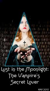 Lust in the Moonlight: The Vampire's Secret Lover