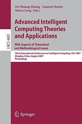 Advanced Intelligent Computing Theories and Applications   With Aspects of Theoretical and Methodological Issues PDF