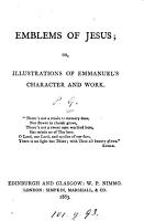 Emblems of Jesus  or  Illustrations of Emmanuel s character and work  by P  Grant   PDF