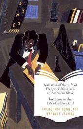 Narrative of the Life of Frederick Douglass, an American Slave & Incidents inthe Life of a Slave Girl