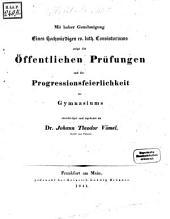Mit Genehmigung eines hochw. evangel.-luther. Consistoriums zeigt die oeffentlichen Prüfungen und die Progressions-Feierlichkeit des Gymnasiums ehrerbietigst und ergebenst an: 1841