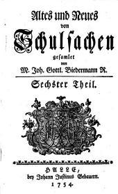 Altes und Neues von Schulsachen: Sechster Theil, Volume6