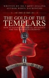 The Gold of the Templars: How to Manifest Financial Abundance Like the Ancient Alchemists