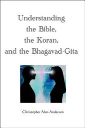 Understanding the Bible, the Koran, and the Bhagavad-Gita