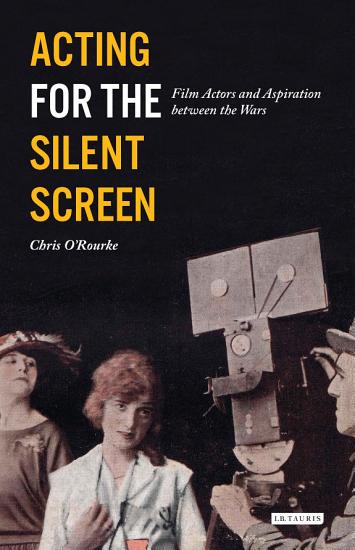 Acting for the Silent Screen PDF