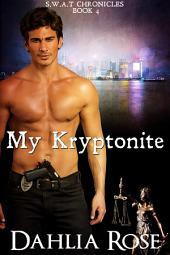 My Kryptonite: S.W.A.T Chronicles Book 4