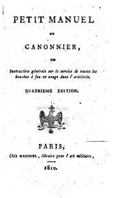 Petit manuel du cannonier ou, Instruction générale sur le service de toutes les bouches a feu en usage dans l'artillerie