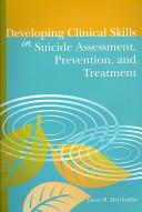 Developing Clinical Skills in Suicide Assessment  Prevention  and Treatment