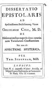 Dissertatio epistolaris ... de observationibus nuperis circa curationem variolarum confluentium necnon de affectione hysterica