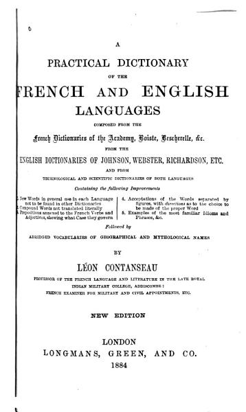 A Practical Dictionary of the French and English Languages Composed from the French Dictionaries of the Academy  Boiste  Bescherelle   c  from the English Dictionaries of Johnson  Webster  Richardson  Etc   and from Technological and Scientific Dictionaries of Both Languages PDF