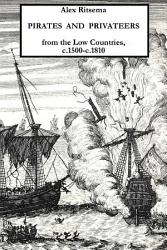 Pirates And Privateers From The Low Countries C 1500 C 1810 Book PDF
