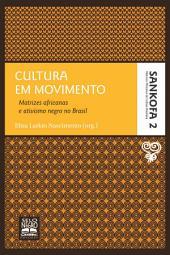 CULTURA EM MOVIMENTO: Matrizes africanas e ativismo negro no Brasil