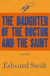 The Daughter of the Doctor and the Saint: A Novel