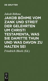 Jakob Böhme vom Zank und Streit der Gelehrten um Christi Testamenta, was sie damitte thun und was davon zu halten sei: Aus dessen Schrift von Christi Testamenten besonders herausgegeben ; Angehängt sind einige andere Stellen aus derselben Schrift