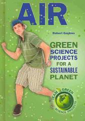 Air: Green Science Projects for a Sustainable Planet