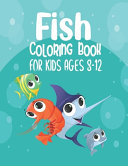 Fish Coloring Book For Kids Ages 8-12