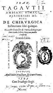 Ioan. Tagautii... De chirurgica institutione libri quinque: His accedit sextus liber De materia chirurgica