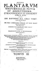 Historia plantarum universalis nova et absolutissima cum consensu et dissensu circa eas: Volume 3