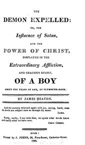 The Demon Expelled; Or, the Influence of Satan and the Power of Christ Displayed in the Extraordinary Affliction and Gracious Relief of [John Evans], a Boy about Ten Years of Age, at Plymouth-Dock