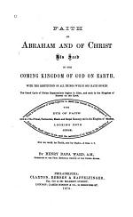 Faith of Abraham and of Christ His Seed in the Coming Kingdom of God on Earth, with the Restitution of All Things which God Hath Spoken