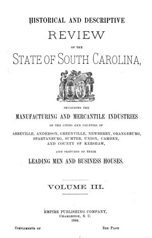 Historical and Descriptive Review of the State of South Carolina and of the Manufacturing and Mercantile Industries of the Cities of Columbia and Charleston  Including Many Sketches of Leading Public and Private Citizens