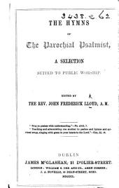 The Hymns of the Parochial Psalmist, a Selection Suited to Public Worship