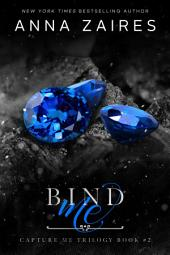 Bind Me (Capture Me: Book 2): A Dark Romance