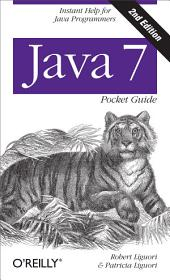 Java 7 Pocket Guide: Instant Help for Java Programmers, Edition 2