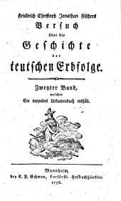 Versuch über die Geschichte der teutschen Erbfolge: Welcher Ein doppeltes Urkundenbuch enthält, Band 2