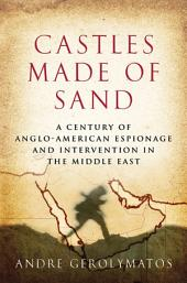 Castles Made of Sand: A Century of Anglo-American Espionage and Intervention in the Middle East