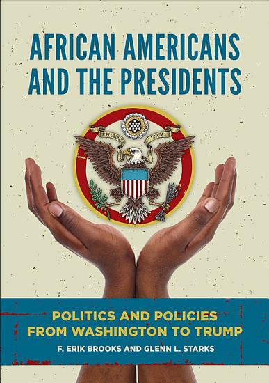 African Americans and the Presidents  Politics and Policies from Washington to Trump PDF