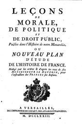 Leçons De Morale, De Politique Et De Droit Public, Puisées dans l'Histoire de notre Monarchie. Ou Nouveau Plan D'Étude De L'Histoire De France