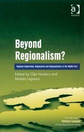 Beyond Regionalism?: Regional Cooperation, Regionalism and Regionalization in the Middle East
