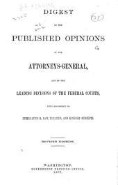 Digest of the Published Opinions of the Attorneys-General: And of the Leading Decisions of the Federal Courts, with Reference to International Law, Treaties, and Kindred Subjects