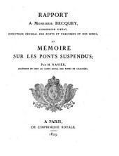 Rapport A Monsieur Becquey, Conseiller D'Etat, Directeur General Des Ponts Et Chaussees Et Des Mines, Et Memoire Sur Les Ponts Suspendus: Volume1