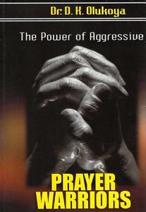 The Power of Aggressive Prayer Warriors Book
