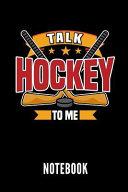 Talk Hockey to Me Notebook: Geschenkidee Für Hockey Spieler - Notizbuch Mit 110 Linierten Seiten - Format 6x9 Din A5 - Soft Cover Matt