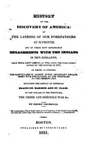 History of the Discovery of America: Of the Landing of Our Forefathers at Plymouth, and of Their Most Remarkable Engagements with the Indians in New-Englannd [!] from Their First Landing in 1620, Until the Final Subjugation of the Natives in 1679. To which is Annexed the Particulars of Almost Every Important Engagement with the Savages at the Westward to the Pesent Day. Including the Defeat of Generals Braddock, Harmer and St. Clair, by the Indians at the Westward; the Creek and Seminole War, &c