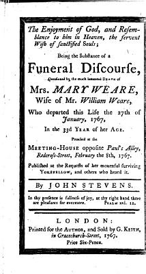 The Enjoyment of God ... the Fervent Wish of Sanctified Souls. Being the Substance of a Funeral Discourse [on Ps. Xvii. 15] Occasioned by the ... Death of Mrs. M. Weare, Etc