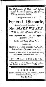 The Enjoyment of God     the Fervent Wish of Sanctified Souls  Being the Substance of a Funeral Discourse  on Ps  Xvii  15  Occasioned by the     Death of Mrs  M  Weare  Etc