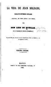 La vida de Juan Soldado: drama de costumbres populares, original, en tres actos y en verso