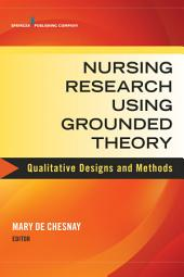 Nursing Research Using Grounded Theory: Qualitative Designs and Methods in Nursing