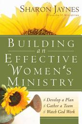 Building an Effective Women's Ministry: *Develop a Plan *Gather a Team * Watch God Work
