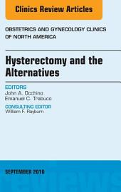 Hysterectomy and the Alternatives, An Issue of Obstetrics and Gynecology Clinics of North America, E-Book
